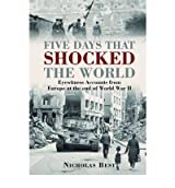 Five Days That Shocked the World: Eyewitness Accounts from Europe at the End of World War II (General Military) (Hardback) - Common