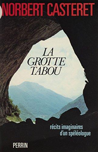 La Grotte tabou: Récits imaginaires d'un spéléologue