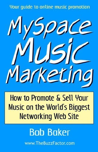 myspace-music-marketing-how-to-promote-sell-your-music-on-the-worlds-biggest-networking-web-site-by-