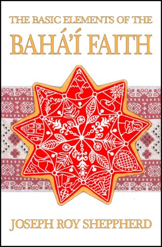 THE BASIC ELEMENTS OF THE BAHÁ'Í FAITH: AN ILLUSTRATED AND VERY READABLE INTRODUCTORY BOOK por Joseph Roy Sheppherd