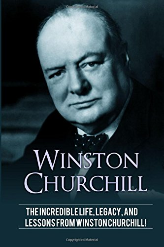 winston-churchill-the-incredible-life-legacy-and-lessons-from-winston-churchill