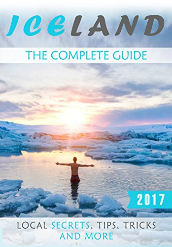 Iceland: The Complete Guide - Local Secrets, Tips, Tricks and More (English Edition)