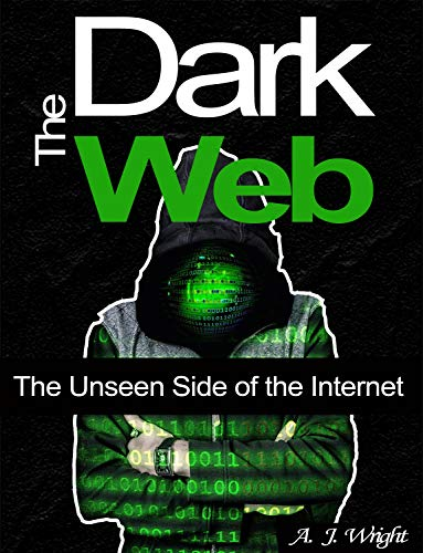The Dark Web: The Unseen Side of the Internet (English Edition ...