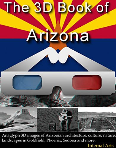 3D Book of Arizona. Anaglyph 3D images of Arizonian architecture, culture, nature, landscapes in Goldfield, Phoenix, Sedona and more. (3D Books 40) (English Edition)