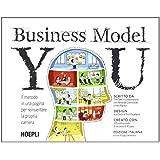 Business model you. Il metodo in una pagina per reinventare la propria carriera