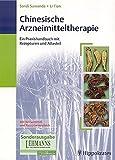 Chinesische Arzneimitteltherapie: Ein Praxishandbuch mit Rezepturen und Atlasteil