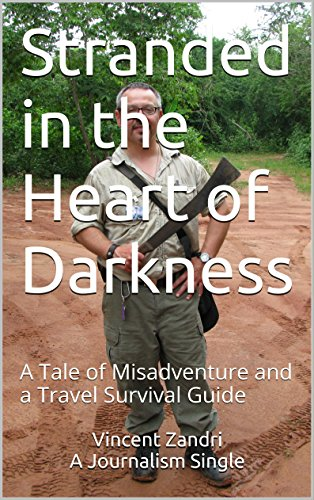Stranded in the Heart of Darkness: A Tale of Misadventure and a Travel Survival Guide (English Edition)
