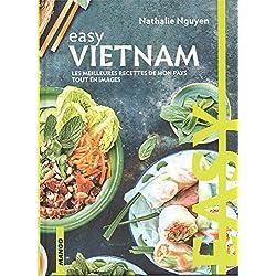 Easy Vietnam : Les meilleures recettes de mon pays tout en images