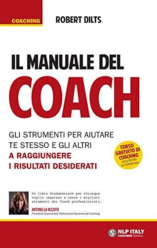 Il manuale del coach. Gli strumenti per aiutare te stesso e gli altri a raggiungere i risultati desiderati