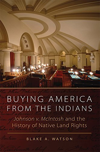 Buying America from the Indians: Johnson v. McIntosh and the History of Native Land Rights by Blake A. Watson (2012-05-14)