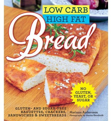 [(Low Carb High Fat Bread: Gluten- And Sugar-Free Baguettes, Loaves, Crackers, and More)] [Author: Mariann Andersson] published on (January, 2015) par Mariann Andersson