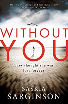 Without You: An emotionally turbulent thriller by Richard & Judy bestselling author by [Sarginson, Saskia]