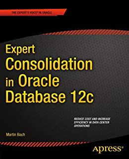 Expert Consolidation in Oracle Database 12c by [Bach, Martin]
