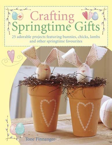 [(Crafting Springtime Gifts : 25 Adorable Projects Featuring Bunnies, Chicks, Lambs and Other Springtime Favourites)] [By (author) Tone Finnanger] published on (February, 2006)