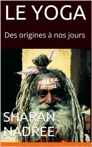 LE YOGA: Des origines à nos jours (Forme et Bien être t. 1) par Sharan Nadree