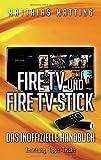 Amazon Fire TV und Fire TV Stick - das inoffizielle Handbuch: Anleitung, Tipps, Tricks