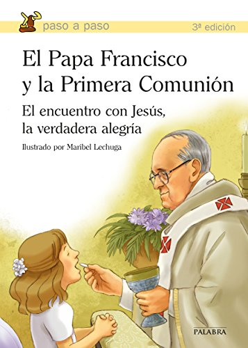 El Papa Francisco y la Primera Comunión (Paso a paso) por Papa Francisco