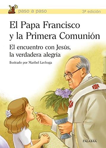 El Papa Francisco y la Primera Comunión : el encuentro con Jesús, la verdadera alegría par Papa Francisco - Papa -