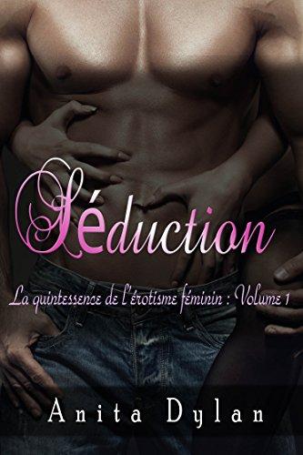 Séduction: La quintessence de l'érotisme féminin : Volume 1