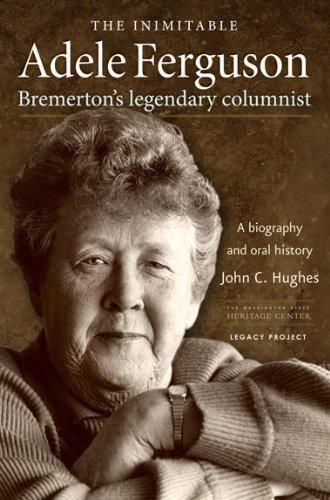 The Inimitable Adele Ferguson: Bremerton's Legendary Columnist by John C. Hughes (2011-02-01)