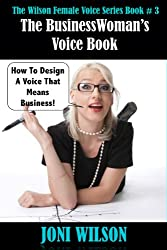 The Business Woman's Voice Book: Designing A Voice That Means Business (The Wilson Female Voice Series Book 3) (English Edition)