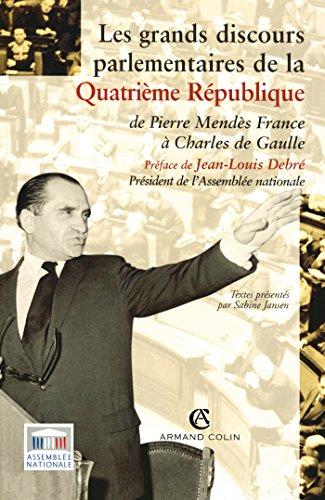 Les grands discours parlementaires de la Quatrième République: De Pierre Mendès à Charles de Gaulle