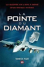 La pointe du diamant - La guerre en Libye à bord d'un Rafale Marine de Yannick Piart