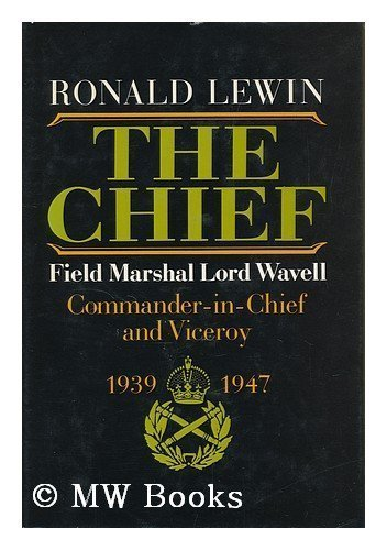 the-chief-field-marshall-lord-wavell-commander-in-chief-and-viceroy-1939-1947-by-lewin-ronald-1980-0