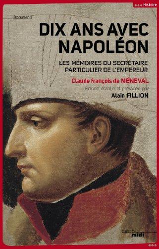 Dix ans avec Napoléon (DOCUMENTS) par Claude François de MÉNEVAL
