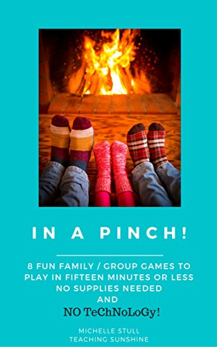 In a Pinch: Eight Fun Family / Group Games to Play in Fifteen Minutes or Less - No Supplies Needed (English Edition)