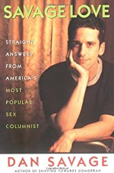 Savage Love: Straight Answers from America's Most Popular Sex Columnist by Dan Savage (1998-10-01)