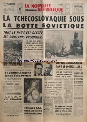 NOUVELLE REPUBLIQUE (LA) [No 7276] du 22/08/1968 - LA TCHECOSLOVAQUIE SOUS LA BOTTE SOVIETIQUE -LE GOUFFRE BERGER A RENDU YVES PEETERS -LE COUP DE PRAGUE PAR DUFAU -L'ASSASSIN A-T-IL ASSISTE AUX OBSEQUES DE LA JEUNE EMILIENNE -LES SPORTS / CYCLISME - ATHLETISME - NATATION -LES EVENEMENTS DE PRAGUE ET LA DETENTE EUROPEENNE - COUVE DE MURVILLE / DEBRE ET DE GAULLE -STUPEUR ET INDIGNATION DANS LE MONDE LIBRE / TITO ET CEAUCESCU S'ELEVENT CONTRE LE NOUVEAU COUP DE PRAGUE -