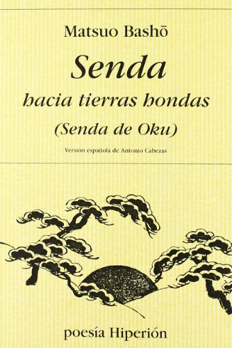 Senda hacia tierras hondas: Oku no hosomichi (Poesía Hiperión) por Basho Matsuo