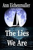 The Lies We Are by Ann  Eichenmuller