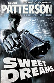 Sweet Dreams (Extended Cut Edition)(Hard-Boiled Thriller) (A Mark Appleton Thriller Book 1) by [Patterson, Aaron]