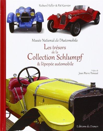 Les trésors de la Collection Schlumpf & l'épopée automobile par Richard Keller & Pat Garnier