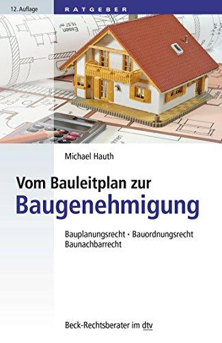 Vom Bauleitplan zur Baugenehmigung: Bauplanungsrecht, Bauordnungsrecht, Baunachbarrecht (dtv Beck Rechtsberater)
