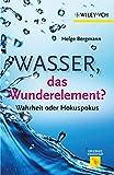 Wasser, das Wunderelement?: Wahrheit oder Hokuspokus (Erlebnis Wissenschaft) - Helge Bergmann