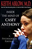 (Inside the Mind of Casey Anthony: A Psychological Portrait) By Ablow, Keith Russell (Author) Hardcover on (11 , 2011)