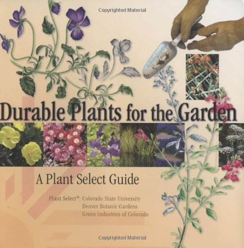 Durable Plants for the Garden: A Plant Select Guide by Plant Select (2009) Paperback