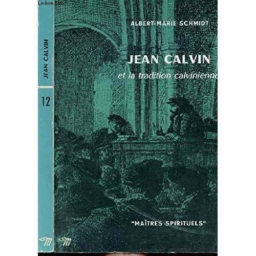 JEAN CALVIN ET LA TRADITION CALVIENE - COLLECTION MAITRES SPIRITUELS N°12