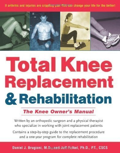 Total Knee Replacement and Rehabilitation: The Knee Owner's Manual by Daniel J. Brugioni (July 16 2004)