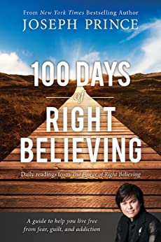 100 Days of Right Believing: Daily Readings from The Power of Right Believing by [Prince, Joseph]