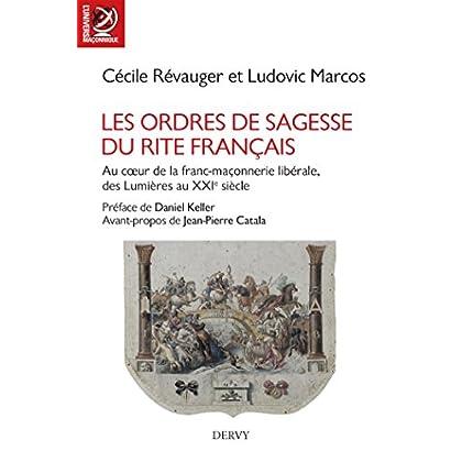 Les Ordres de Sagesse du Rite français : Au c ur de la maçonnerie libérale, des Lumières au XXe siècle (L'univers maçonnique)
