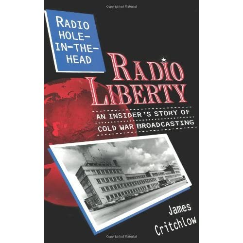Radio Hole-In-The-Head: Radio Liberty : An Insider's Story of Cold War Broadcasting by James Critchlow (1995-09-01)