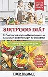 Sirtfood Diät: Stoffwechsel ankurbeln und Fettverbrennen am Bauch durch die Einführung in die Sirtfood Diät Inklusive Sirtfood Rezepten, ... über Sirtuine (Sirtfood Kochbuch, Band 1)