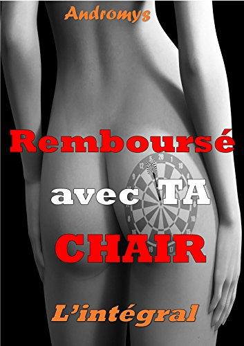 Couverture du livre Remboursé avec TA chair - L'intégral: Nouvelle érotique taboue, Initiation, Perversion, Fantasmes, Sexe en groupe