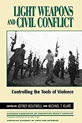 Light Weapons and Civil Conflict: Controlling the Tools of Violence (Carnegie Commission on Preventing Deadly Conflict) (1999-06-01)