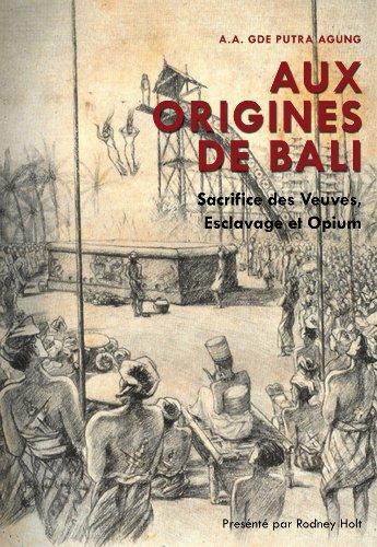 Aux Origines De Bali: Sacfrice des veuves,esclavage et opium