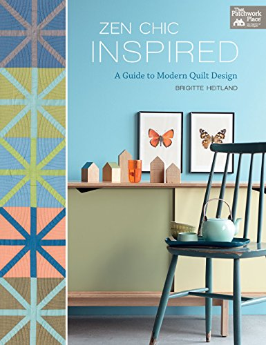 Zen Chic Inspired: A Guide to Modern Quilt Design (Quilting Modern Designs)
